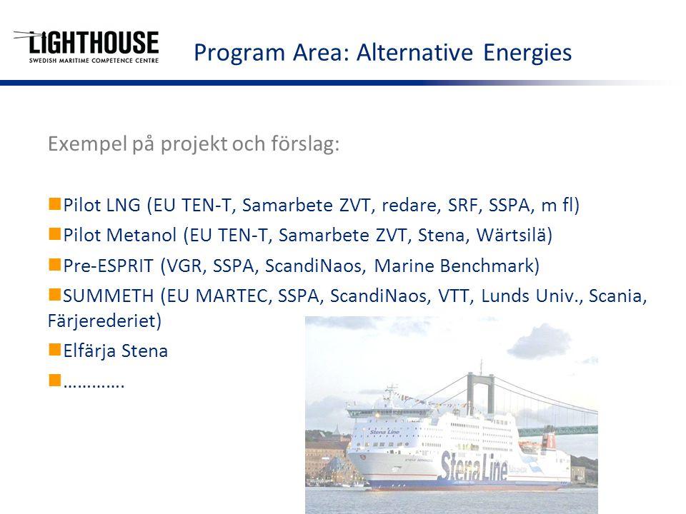 Exempel på projekt och förslag: Pilot LNG (EU TEN-T, Samarbete ZVT, redare, SRF, SSPA, m fl) Pilot Metanol (EU TEN-T, Samarbete ZVT, Stena, Wärtsilä) Pre-ESPRIT (VGR, SSPA, ScandiNaos, Marine Benchmark) SUMMETH (EU MARTEC, SSPA, ScandiNaos, VTT, Lunds Univ., Scania, Färjerederiet) Elfärja Stena ………….