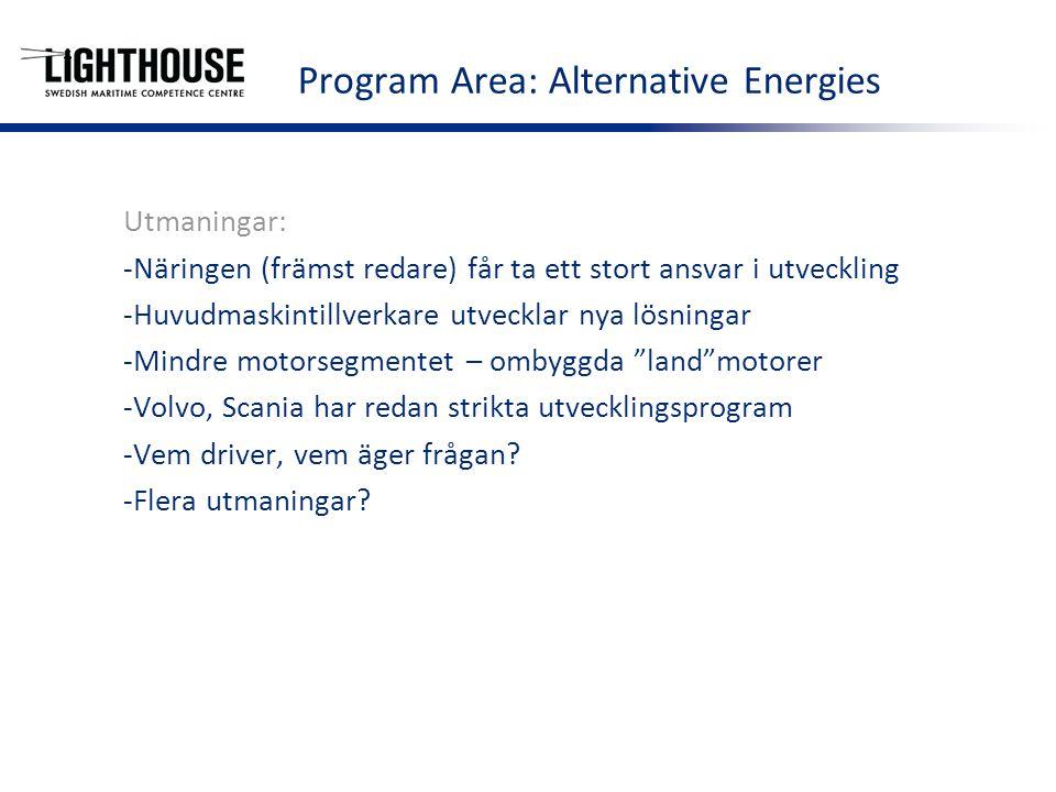 Utmaningar: -Näringen (främst redare) får ta ett stort ansvar i utveckling -Huvudmaskintillverkare utvecklar nya lösningar -Mindre motorsegmentet – ombyggda land motorer -Volvo, Scania har redan strikta utvecklingsprogram -Vem driver, vem äger frågan.