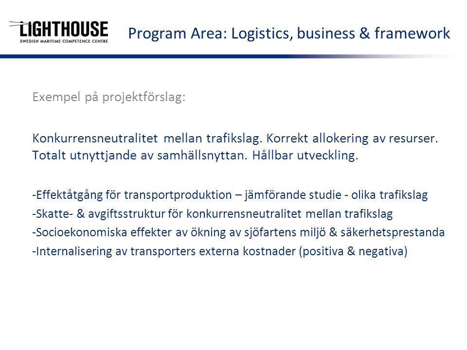 Exempel på projektförslag: Trafikslagsskifte – från land till sjöss – närsjöfart, kustsjöfart och inre vattenvägar -Konceptutveckling, distributionslösningar -Destressing supply chain (H2020) business models, policy recommendations -Inre vattenvägar – tekniska komponenter & logistik -Mäta transporteffektivitet Program Area: Logistics, business & framework