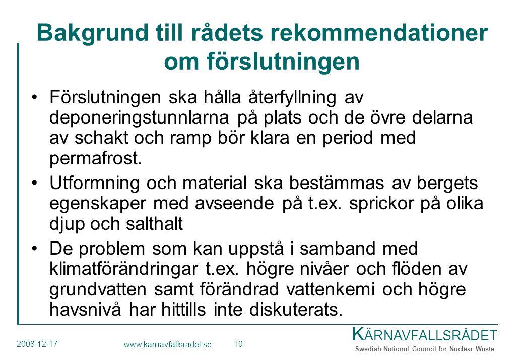 K ÄRNAVFALLSRÅDET Swedish National Council for Nuclear Waste 2008-12-17 www.karnavfallsradet.se 10 Bakgrund till rådets rekommendationer om förslutningen Förslutningen ska hålla återfyllning av deponeringstunnlarna på plats och de övre delarna av schakt och ramp bör klara en period med permafrost.