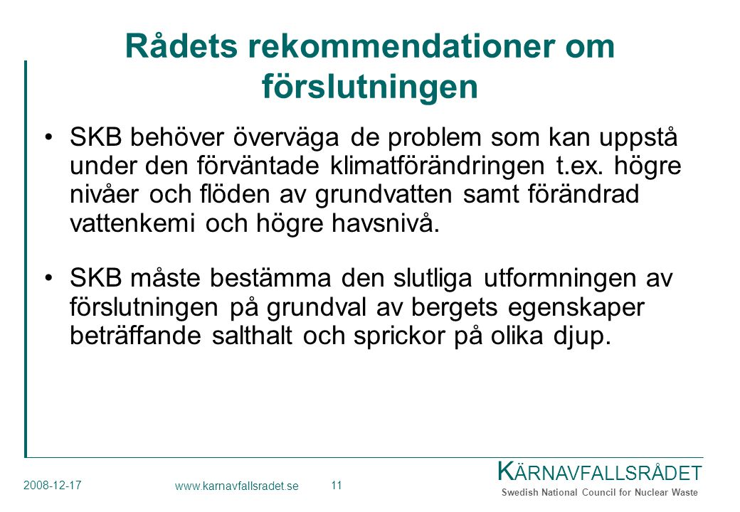 K ÄRNAVFALLSRÅDET Swedish National Council for Nuclear Waste 2008-12-17 www.karnavfallsradet.se 11 Rådets rekommendationer om förslutningen SKB behöver överväga de problem som kan uppstå under den förväntade klimatförändringen t.ex.