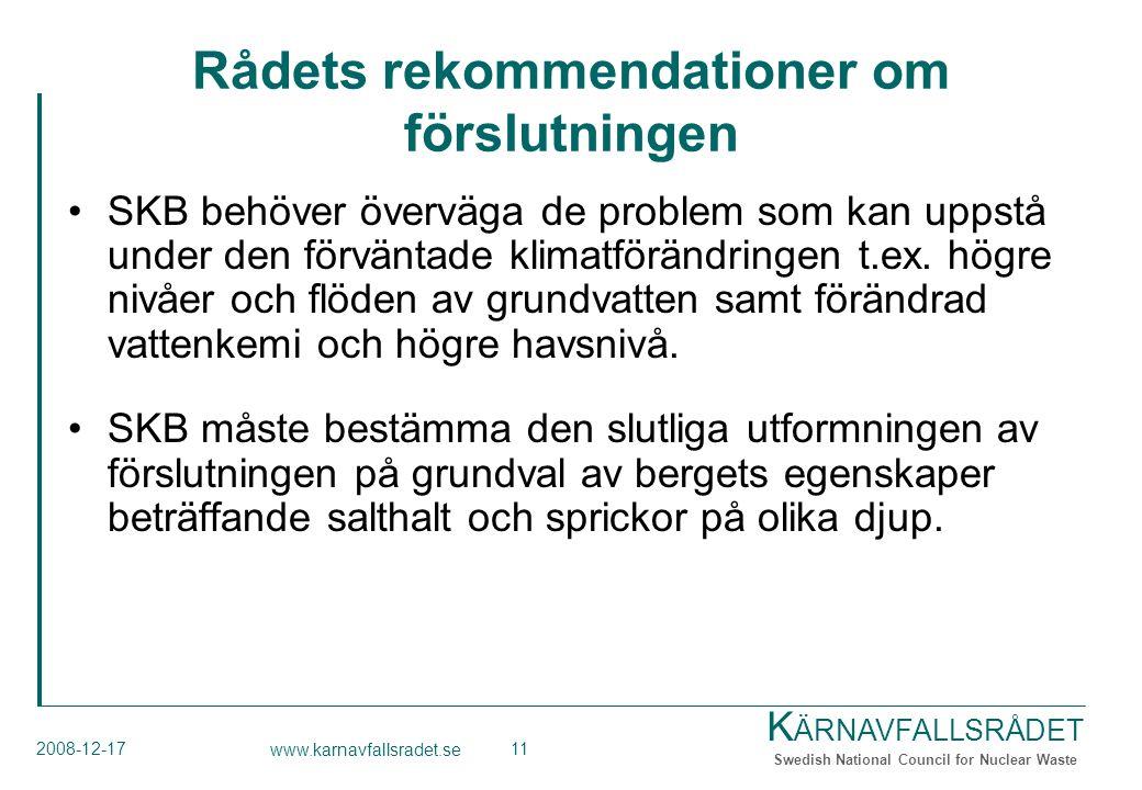 K ÄRNAVFALLSRÅDET Swedish National Council for Nuclear Waste 2008-12-17 www.karnavfallsradet.se 11 Rådets rekommendationer om förslutningen SKB behöve
