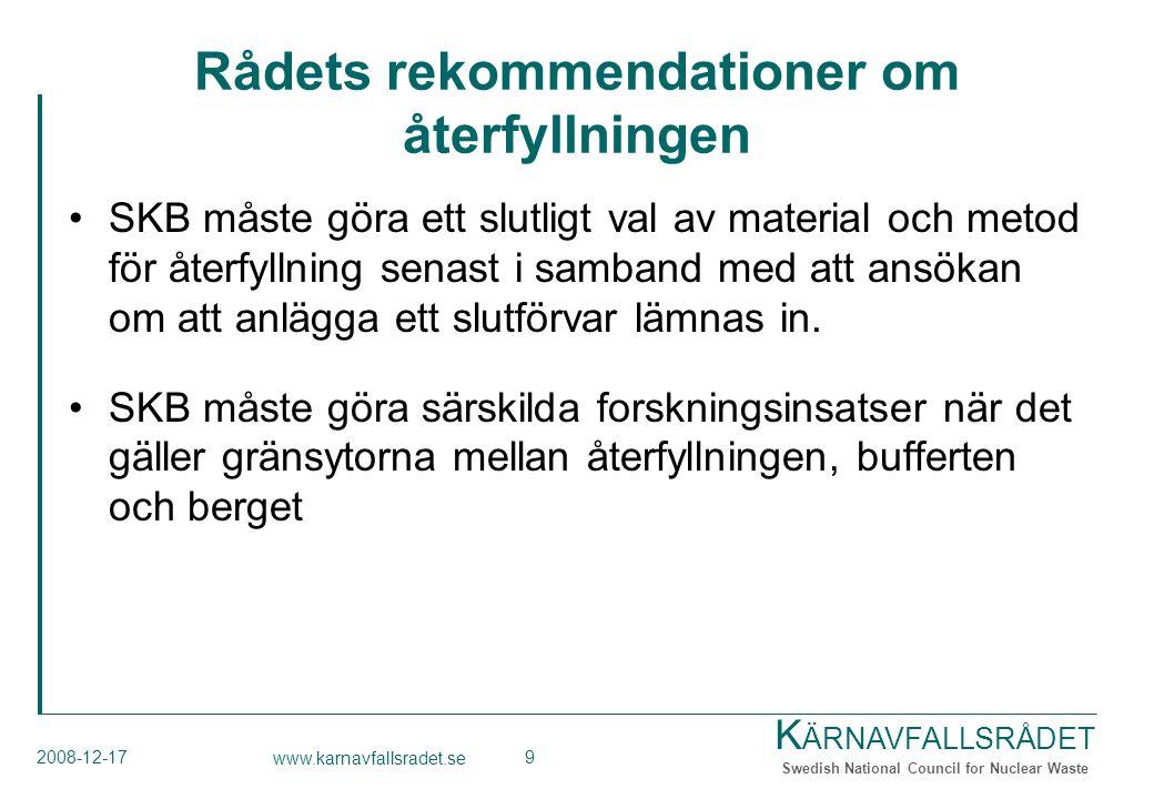 K ÄRNAVFALLSRÅDET Swedish National Council for Nuclear Waste 2008-12-17 www.karnavfallsradet.se 9 Rådets rekommendationer om återfyllningen SKB måste