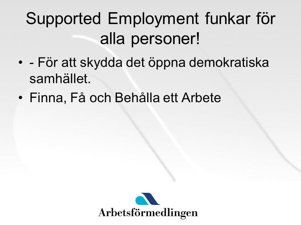 Supported Employment funkar för alla personer. - För att skydda det öppna demokratiska samhället.