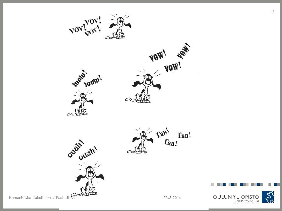23.8.2014Humanistiska fakulteten / Paula Rossi 4 VIERAIDEN KIELTEN OPETUKSET TAVOITTEET JA PAINOTUKSET 1)Kielenoppijan pitäisi oppia viestimään tilanteeseen sopivalla tavalla.