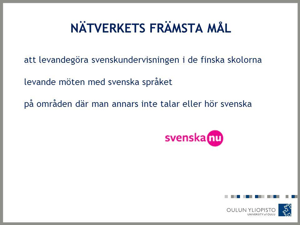 NÄTVERKETS FRÄMSTA MÅL att levandegöra svenskundervisningen i de finska skolorna levande möten med svenska språket på områden där man annars inte talar eller hör svenska