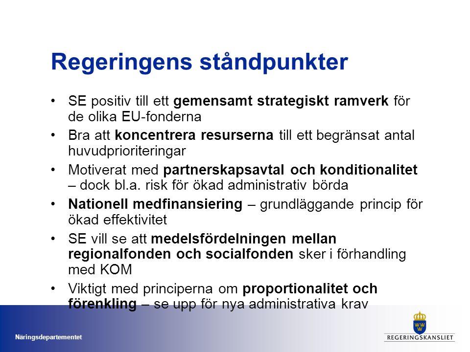 Näringsdepartementet Regeringens ståndpunkter SE positiv till ett gemensamt strategiskt ramverk för de olika EU-fonderna Bra att koncentrera resursern