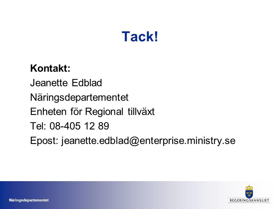 Näringsdepartementet Tack! Kontakt: Jeanette Edblad Näringsdepartementet Enheten för Regional tillväxt Tel: 08-405 12 89 Epost: jeanette.edblad@enterp
