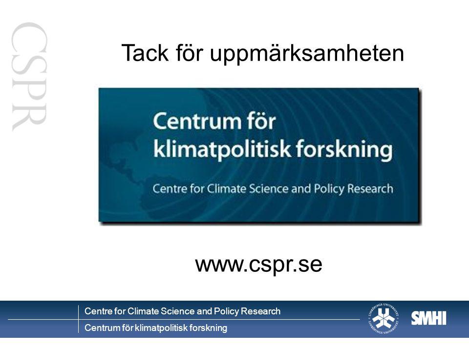 Centre for Climate Science and Policy Research Centrum för klimatpolitisk forskning www.cspr.se Tack för uppmärksamheten