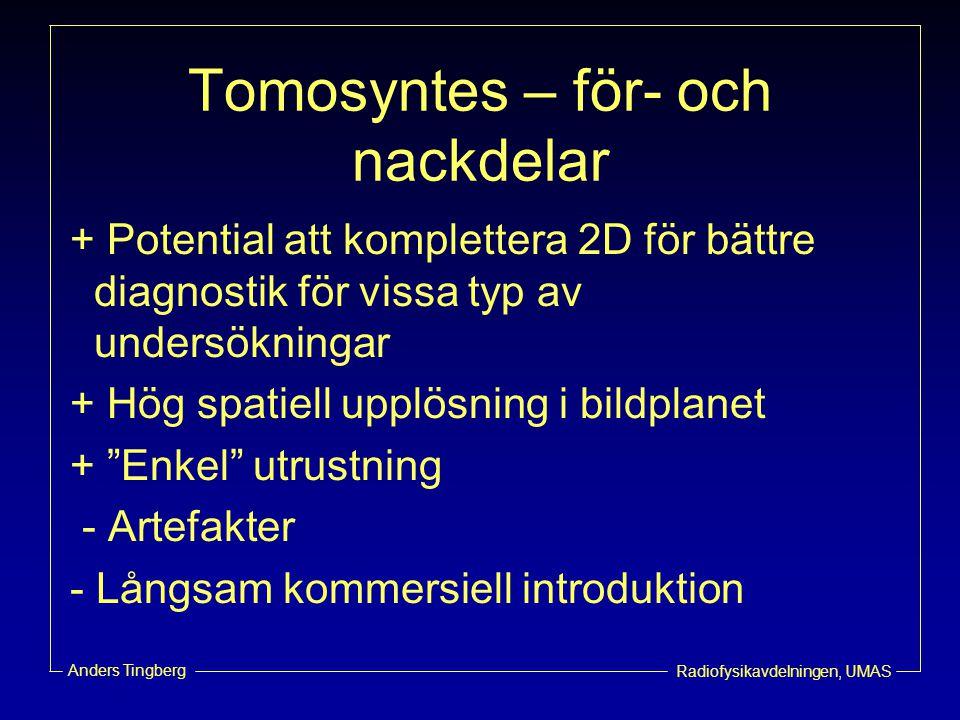 Radiofysikavdelningen, UMAS Anders Tingberg Tomosyntes – för- och nackdelar + Potential att komplettera 2D för bättre diagnostik för vissa typ av unde