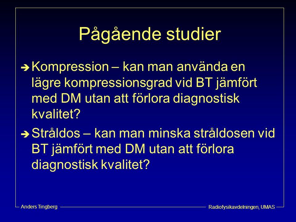 Radiofysikavdelningen, UMAS Anders Tingberg Pågående studier  Kompression – kan man använda en lägre kompressionsgrad vid BT jämfört med DM utan att