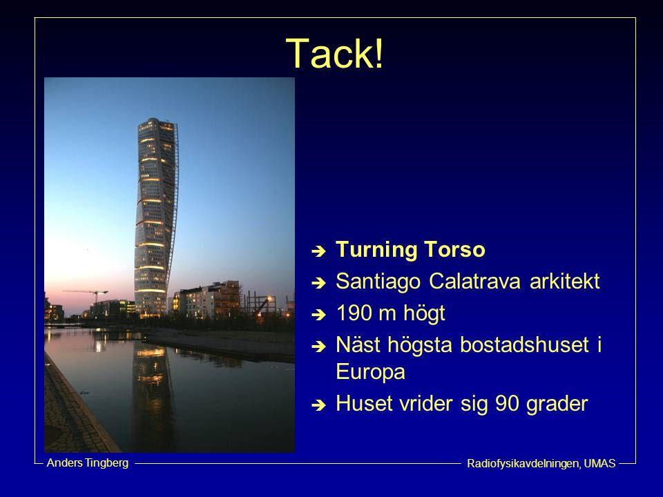 Radiofysikavdelningen, UMAS Anders Tingberg Tack!  Turning Torso  Santiago Calatrava arkitekt  190 m högt  Näst högsta bostadshuset i Europa  Hus