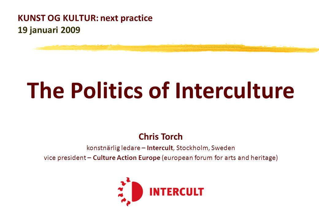 KUNST OG KULTUR: next practice 19 januari 2009 Chris Torch konstnärlig ledare – Intercult, Stockholm, Sweden vice president – Culture Action Europe (e