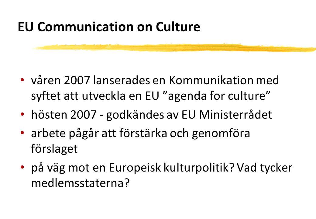 """EU Communication on Culture våren 2007 lanserades en Kommunikation med syftet att utveckla en EU """"agenda for culture"""" hösten 2007 - godkändes av EU Mi"""