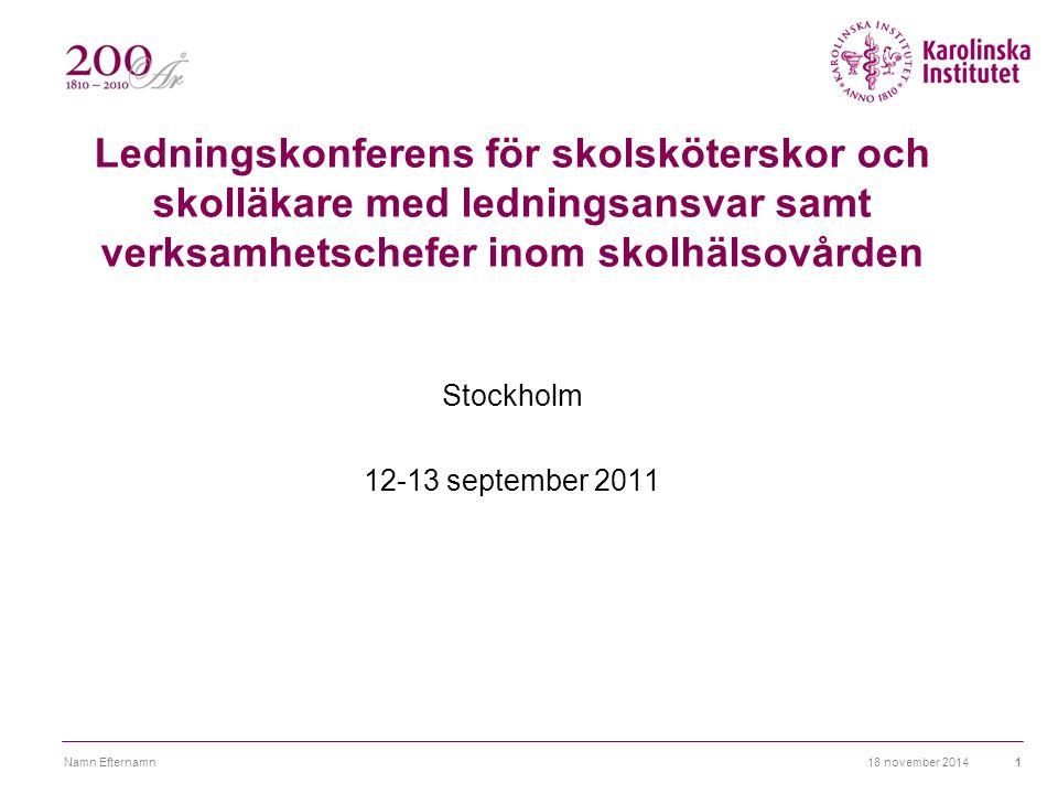 Ledningskonferens för skolsköterskor och skolläkare med ledningsansvar samt verksamhetschefer inom skolhälsovården Stockholm 12-13 september 2011 18 november 2014Namn Efternamn1