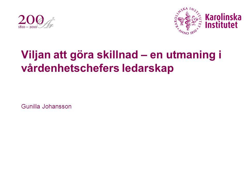 Viljan att göra skillnad – en utmaning i vårdenhetschefers ledarskap Gunilla Johansson
