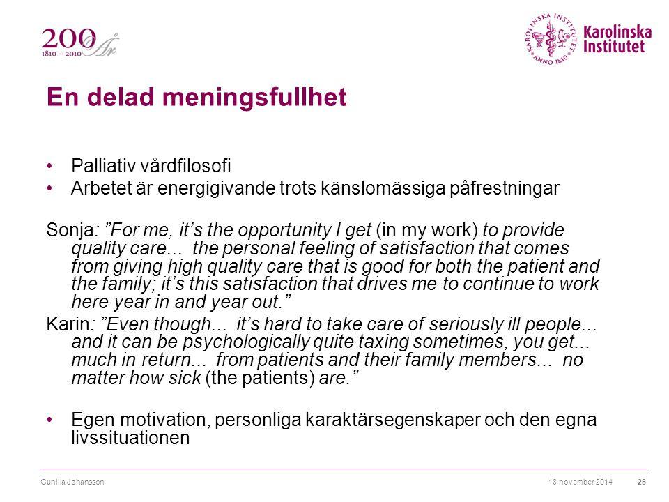En delad meningsfullhet Palliativ vårdfilosofi Arbetet är energigivande trots känslomässiga påfrestningar Sonja: For me, it's the opportunity I get (in my work) to provide quality care...