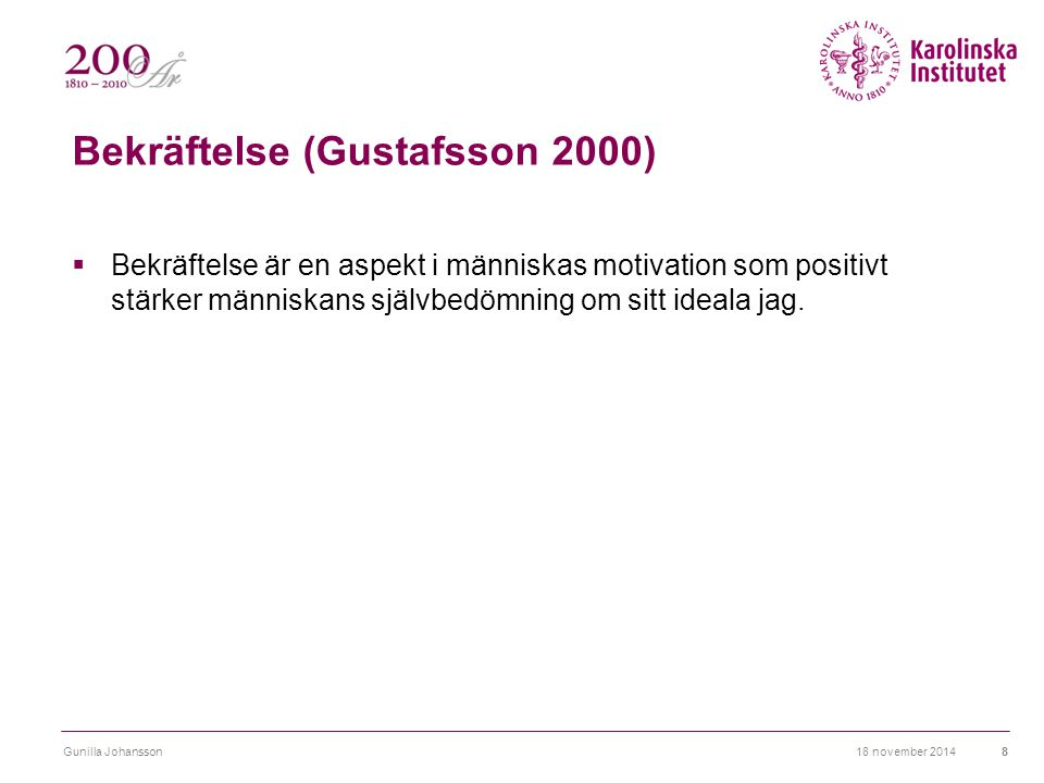 Bekräftelse (Gustafsson 2000)  Bekräftelse är en aspekt i människas motivation som positivt stärker människans självbedömning om sitt ideala jag.