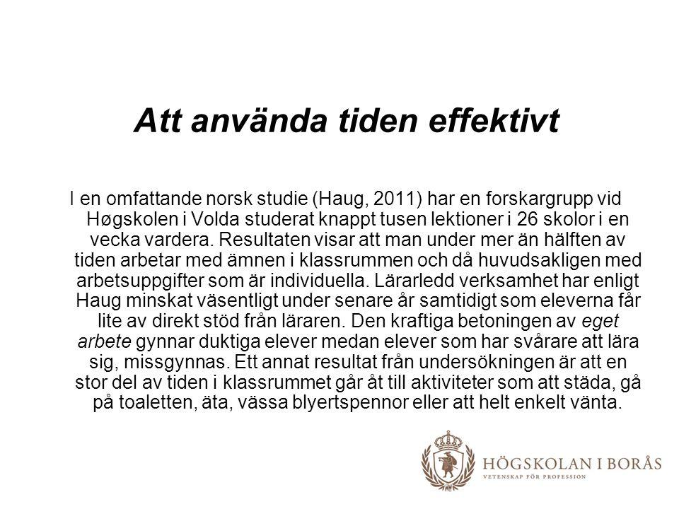 Att använda tiden effektivt I en omfattande norsk studie (Haug, 2011) har en forskargrupp vid Høgskolen i Volda studerat knappt tusen lektioner i 26 skolor i en vecka vardera.