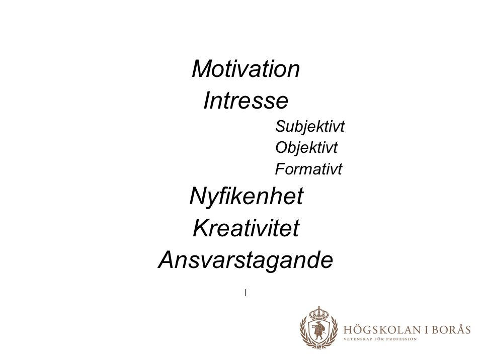 Motivation Intresse Subjektivt Objektivt Formativt Nyfikenhet Kreativitet Ansvarstagande I