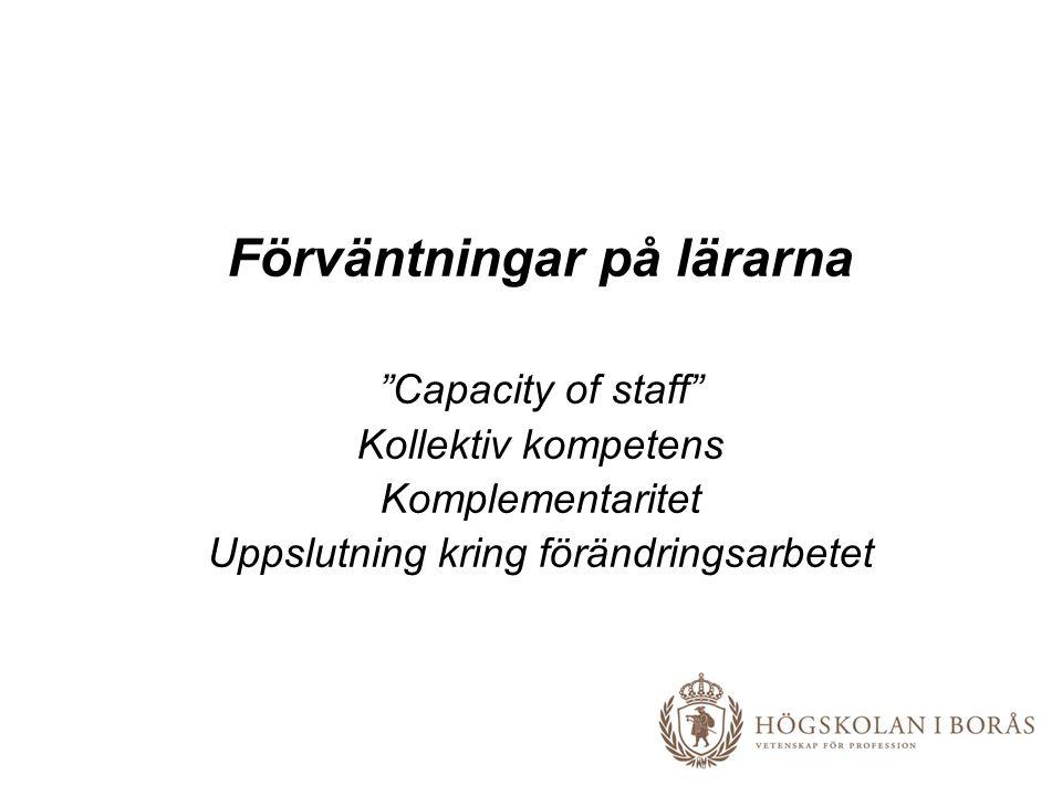 Förväntningar på lärarna Capacity of staff Kollektiv kompetens Komplementaritet Uppslutning kring förändringsarbetet