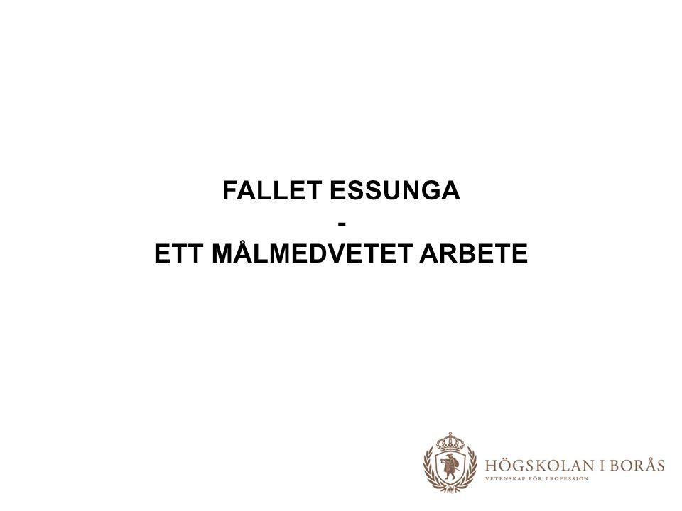 FALLET ESSUNGA - ETT MÅLMEDVETET ARBETE