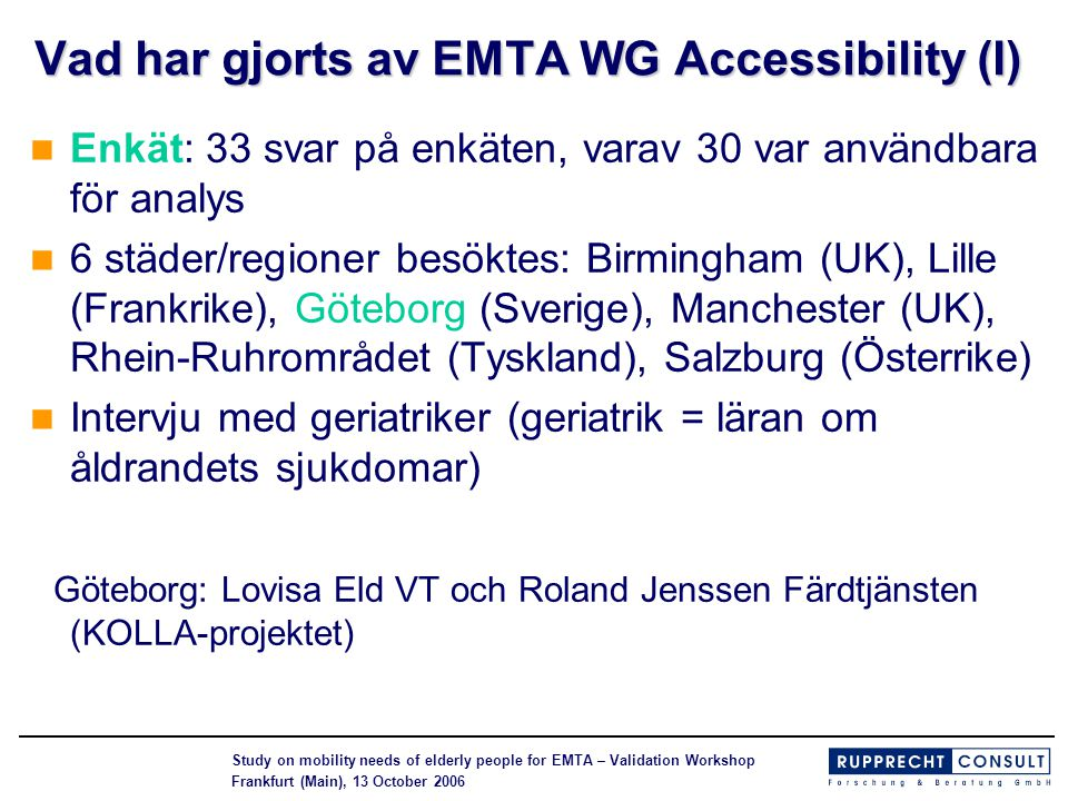 Study on mobility needs of elderly people for EMTA – Validation Workshop Frankfurt (Main), 13 October 2006 Vad har gjorts av EMTA WG Accessibility (I)