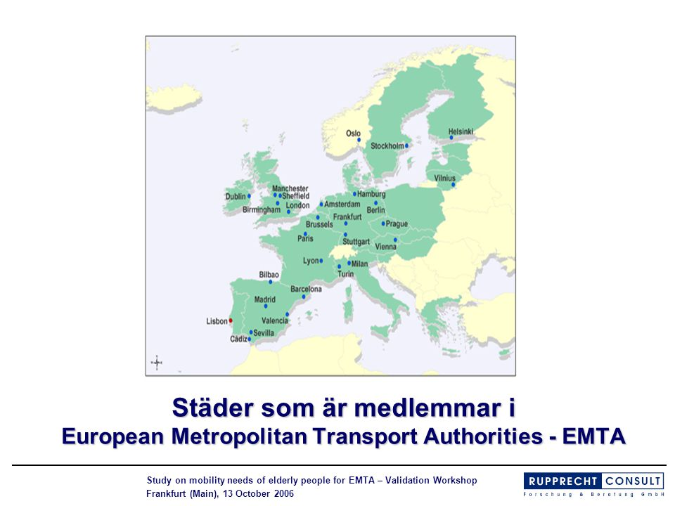 Study on mobility needs of elderly people for EMTA – Validation Workshop Frankfurt (Main), 13 October 2006 Städer som är medlemmar i European Metropol