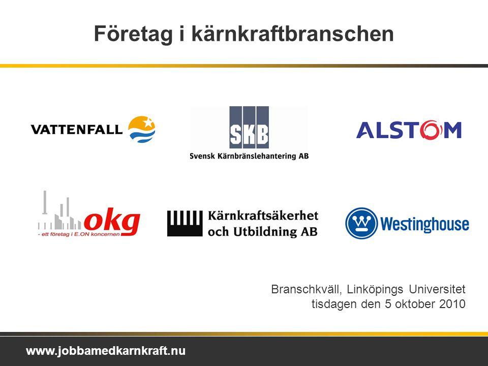 www.jobbamedkarnkraft.nu Branschkväll, Linköpings Universitet tisdagen den 5 oktober 2010 Företag i kärnkraftbranschen