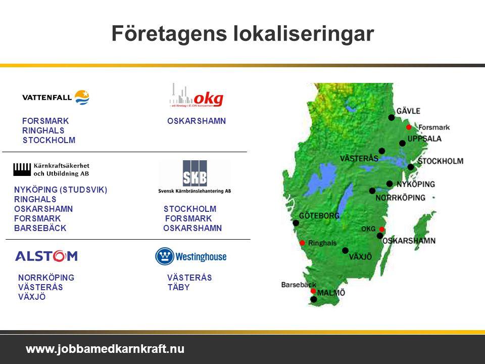 www.jobbamedkarnkraft.nu Företagens lokaliseringar FORSMARK RINGHALS STOCKHOLM NYKÖPING (STUDSVIK) RINGHALS OSKARSHAMN FORSMARK BARSEBÄCK NORRKÖPING VÄSTERÅS VÄXJÖ STOCKHOLM FORSMARK OSKARSHAMN VÄSTERÅS TÄBY OSKARSHAMN