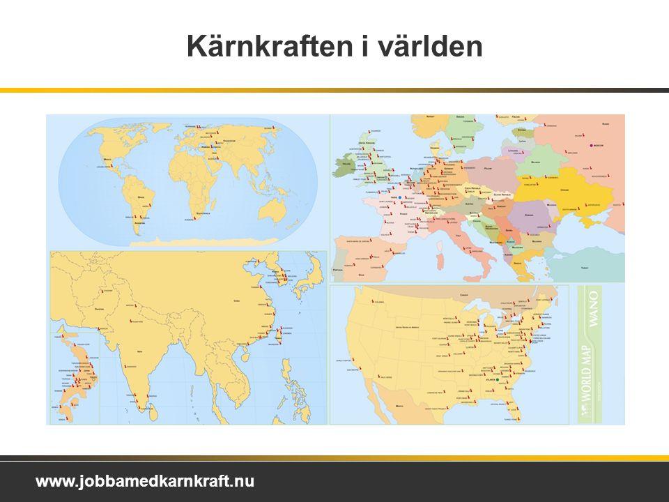 www.jobbamedkarnkraft.nu Kärnkraften i världen