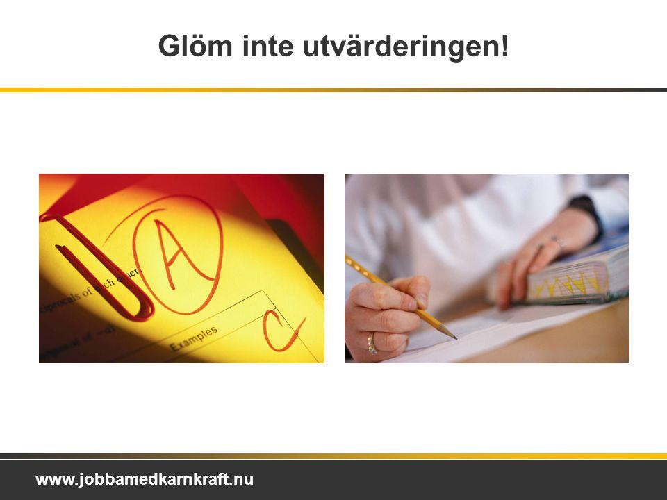 www.jobbamedkarnkraft.nu Glöm inte utvärderingen!