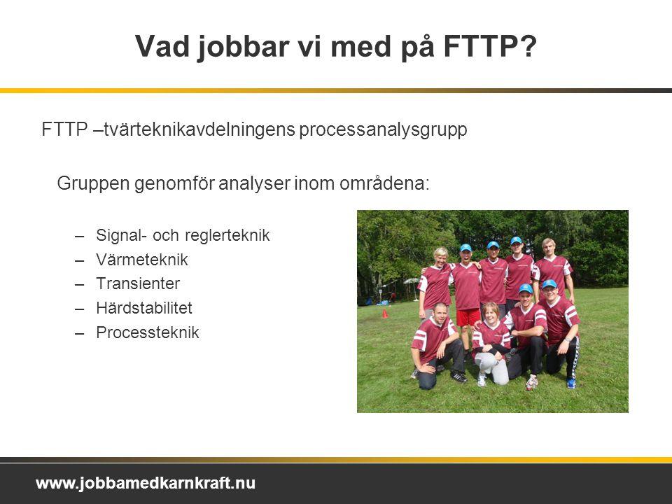 www.jobbamedkarnkraft.nu Vad jobbar vi med på FTTP.