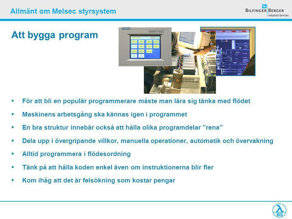 Allmänt om Melsec styrsystem Att bygga program  För att bli en populär programmerare måste man lära sig tänka med flödet  Maskinens arbetsgång ska k