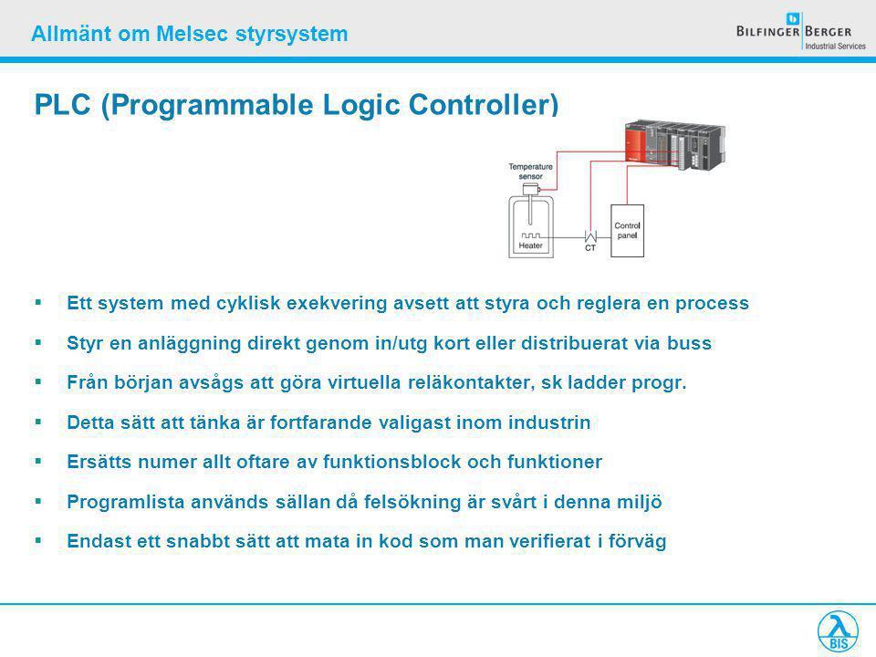 Allmänt om Melsec styrsystem PLC (Programmable Logic Controller)  Ett system med cyklisk exekvering avsett att styra och reglera en process  Styr en