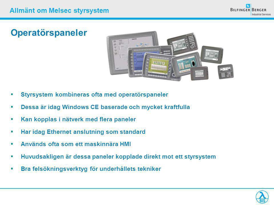 Allmänt om Melsec styrsystem Operatörspaneler  Styrsystem kombineras ofta med operatörspaneler  Dessa är idag Windows CE baserade och mycket kraftfulla  Kan kopplas i nätverk med flera paneler  Har idag Ethernet anslutning som standard  Används ofta som ett maskinnära HMI  Huvudsakligen är dessa paneler kopplade direkt mot ett styrsystem  Bra felsökningsverktyg för underhållets tekniker