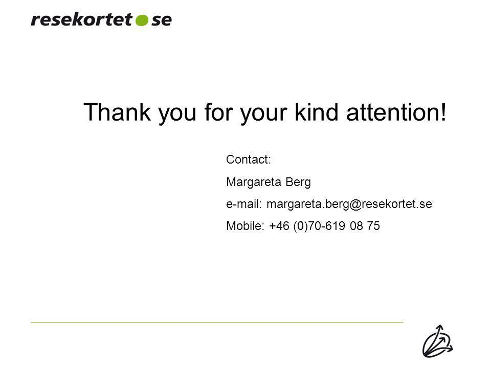Contact: Margareta Berg e-mail: margareta.berg@resekortet.se Mobile: +46 (0)70-619 08 75 Thank you for your kind attention!