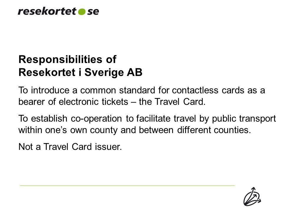 Responsibilities of Resekortet i Sverige AB To introduce a common standard for contactless cards as a bearer of electronic tickets – the Travel Card.