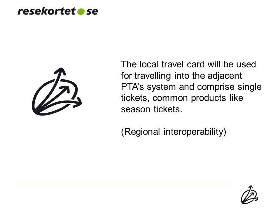 The local travel card will be used for travelling into the adjacent PTA's system and comprise single tickets, common products like season tickets. (Re