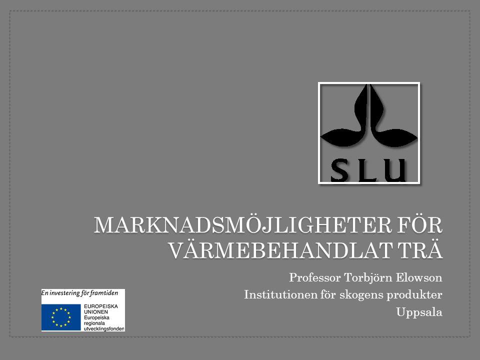MARKNADSMÖJLIGHETER FÖR VÄRMEBEHANDLAT TRÄ Professor Torbjörn Elowson Institutionen för skogens produkter Uppsala