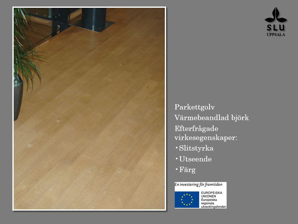 Parkettgolv Värmebeandlad björk Efterfrågade virkesegenskaper: Slitstyrka Utseende Färg UPPSALA