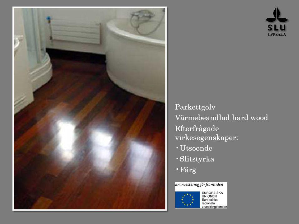 Parkettgolv Värmebeandlad hard wood Efterfrågade virkesegenskaper: Utseende Slitstyrka Färg UPPSALA