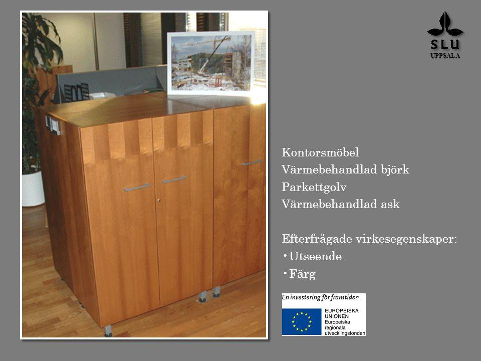 Kontorsmöbel Värmebehandlad björk Parkettgolv Värmebehandlad ask Efterfrågade virkesegenskaper: Utseende Färg UPPSALA