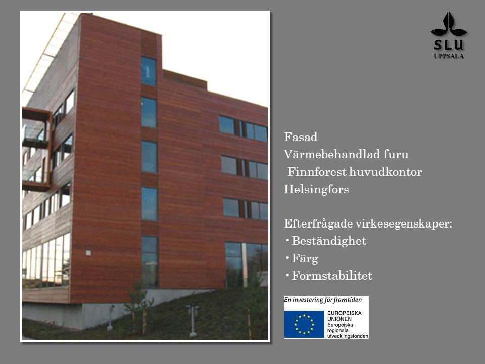 Fasad Solskydd av värmebehandlad furu Finnforest huvudkontor Helsingfors Efterfrågade virkesegenskaper: Beständighet Utseende UPPSALA