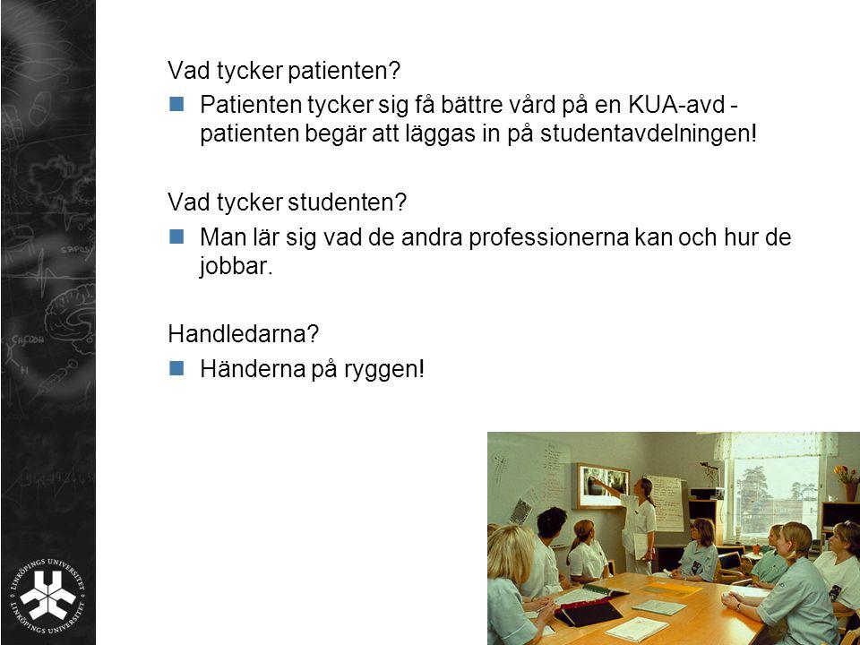 Vad tycker patienten? Patienten tycker sig få bättre vård på en KUA-avd - patienten begär att läggas in på studentavdelningen! Vad tycker studenten? M