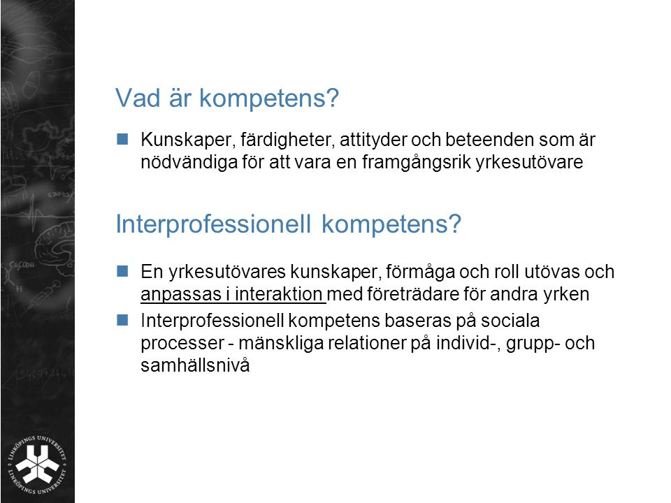 Interprofessionell kompetens? En yrkesutövares kunskaper, förmåga och roll utövas och anpassas i interaktion med företrädare för andra yrken Interprof