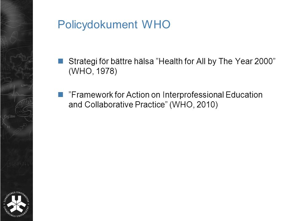 """Policydokument WHO Strategi för bättre hälsa """"Health for All by The Year 2000"""" (WHO, 1978) """"Framework for Action on Interprofessional Education and Co"""
