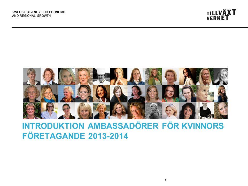 SWEDISH AGENCY FOR ECONOMIC AND REGIONAL GROWTH 1 INTRODUKTION AMBASSADÖRER FÖR KVINNORS FÖRETAGANDE 2013-2014