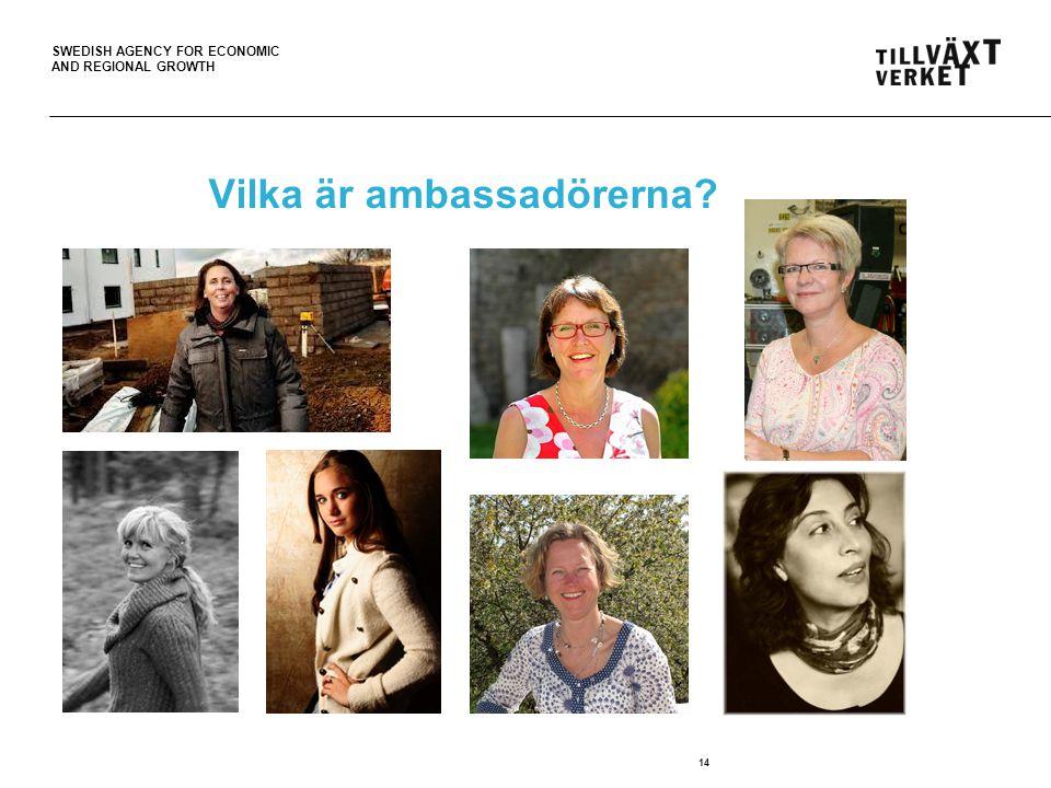SWEDISH AGENCY FOR ECONOMIC AND REGIONAL GROWTH Vilka är ambassadörerna 14