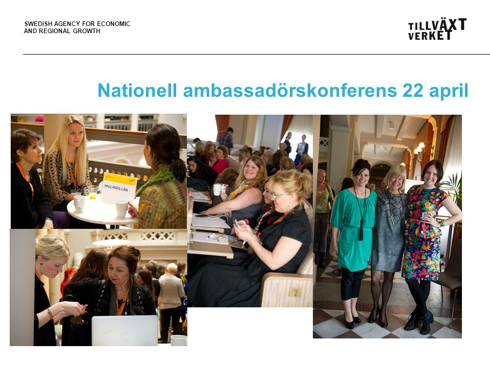 SWEDISH AGENCY FOR ECONOMIC AND REGIONAL GROWTH Nationell ambassadörskonferens 22 april
